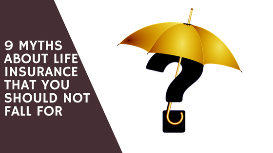9 Myths About Life Insurance