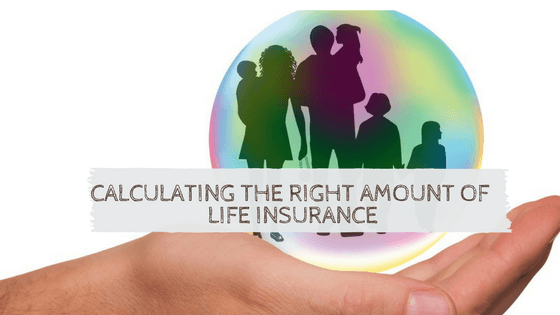 Learn the right way to calculate your Life Insurance needs