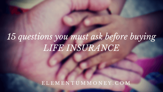 15 Questions You Must Ask Before Buying Life Insurance