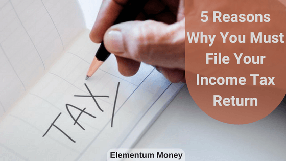 5 Reasons Why You Must File Your Income Tax Return
